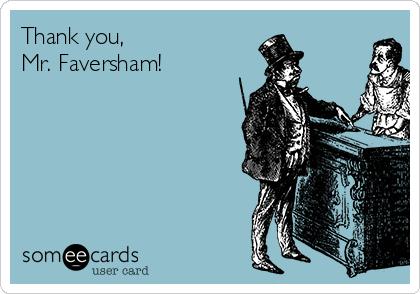 Thank you, Mr. Faversham!