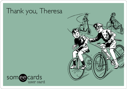 Thank you, Theresa