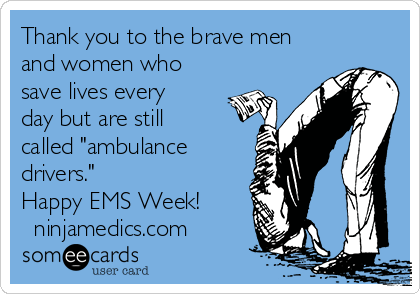 """Thank you to the brave men and women who save lives every day but are still called """"ambulance drivers.""""   Happy EMS Week! ♥ ninjamedics.com"""