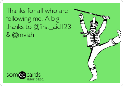 Thanks for all who are following me. A big thanks to @first_aid123 & @mviah