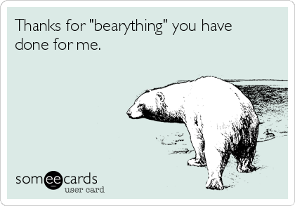 """Thanks for """"bearything"""" you have done for me."""