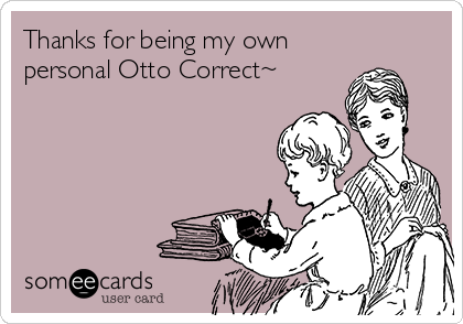 Thanks for being my own personal Otto Correct~