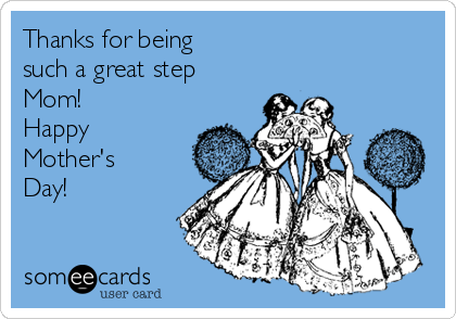 Thanks for being such a great step Mom! Happy Mother's Day!