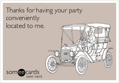 Thanks for having your party conveniently located to me.