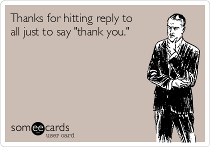 "Thanks for hitting reply to all just to say ""thank you."""
