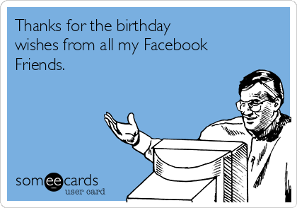 Thanks For The Birthday Wishes From All My Facebook Friends