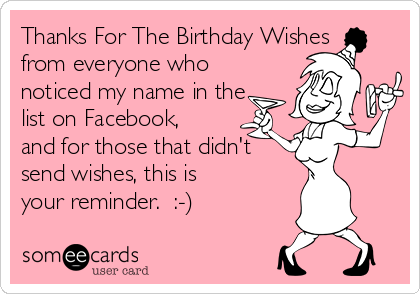 Thanks For The Birthday Wishes From Everyone Who Noticed My Name In List On Facebook
