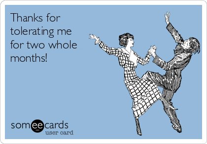thanks for tolerating me for two whole months college ecard