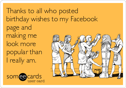 Funny thanks memes ecards someecards thanks to all who posted birthday wishes to my facebook page and making me look more m4hsunfo Images