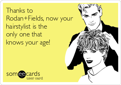 Thanks to Rodan+Fields, now your hairstylist is the only one that knows your age!