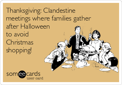 Thanksgiving: Clandestine meetings where families gather after Halloween  to avoid  Christmas shopping!