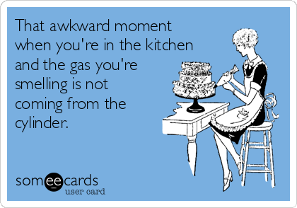 That awkward moment when you're in the kitchen and the gas you're smelling is not coming from the cylinder.