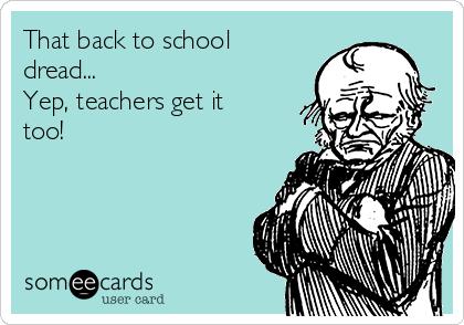 That Back To School Dread... Yep, Teachers Get It Too! | News Ecard