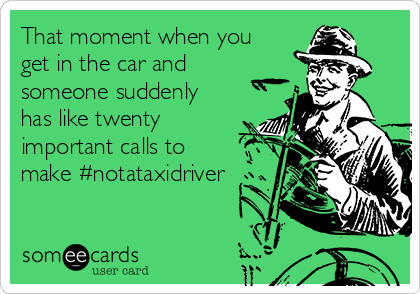 That moment when you get in the car and someone suddenly has like twenty important calls to make #notataxidriver