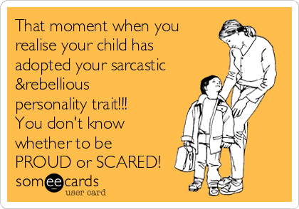 That moment when you realise your child has adopted your sarcastic &rebellious personality trait!!! You don't know whether to be PROUD or SCARED!