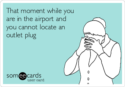 That moment while you are in the airport and you cannot locate an outlet plug