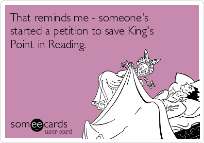 That reminds me - someone's started a petition to save King's Point in Reading.