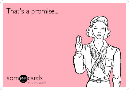 That's a promise...