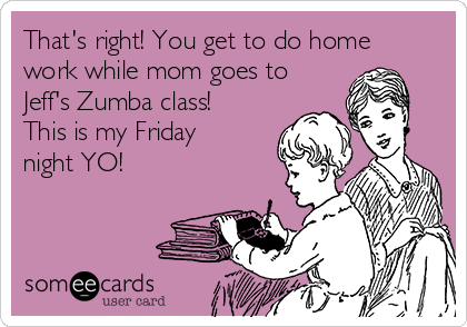 That's right! You get to do home work while mom goes to Jeff's Zumba class! This is my Friday night YO!