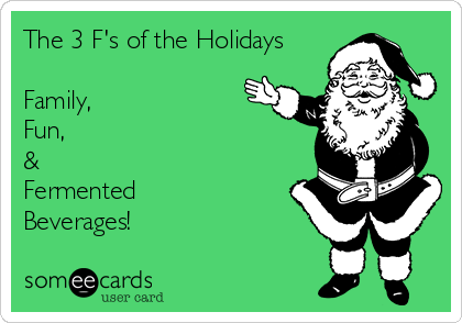 The 3 F's of the Holidays  Family, Fun, & Fermented Beverages!