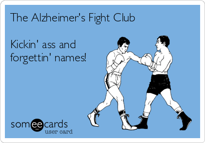 The Alzheimer's Fight Club  Kickin' ass and  forgettin' names!