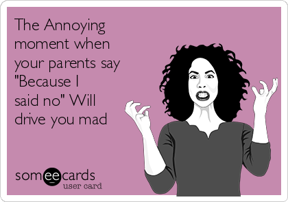 """The Annoying moment when your parents say """"Because I said no"""" Will drive you mad"""