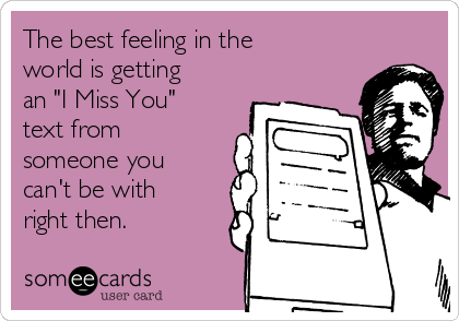 The Best Feeling In The World Is Getting An I Miss You Text From