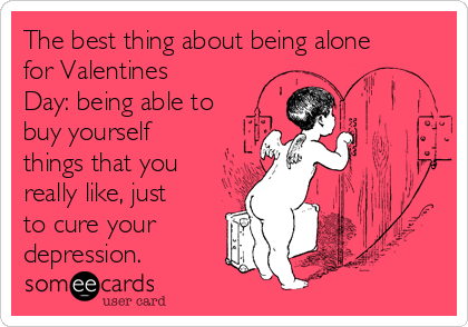 The Best Thing About Being Alone For Valentines Day Being Able To – Buy Valentine Cards