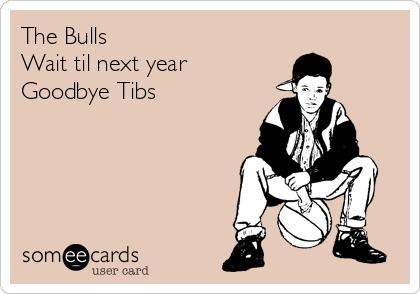 The Bulls Wait til next year Goodbye Tibs