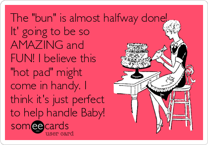 """The """"bun"""" is almost halfway done! It' going to be so AMAZING and FUN! I believe this """"hot pad"""" might come in handy. I think it's just perfect to help handle Baby!"""