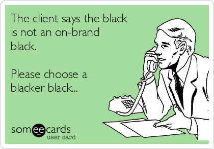 The client says the black is not an on-brand black.  Please choose a blacker black...