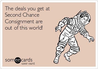 The deals you get at Second Chance Consignment are out of this world!