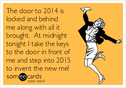 The door to 2014 is locked and behind me along with all it brought.  At midnight tonight I take the keys to the door in front of me and step into 2015 to invent the new me!