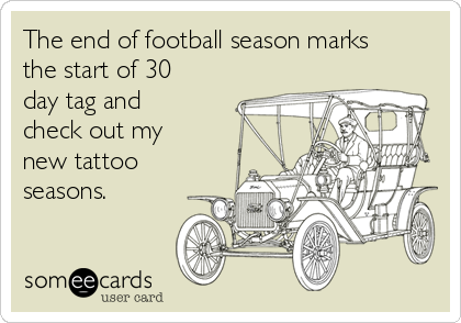The end of football season marks the start of 30 day tag and check out my new tattoo seasons.