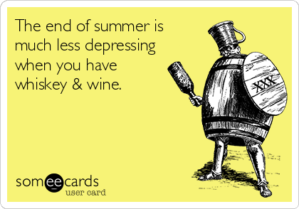 The end of summer is much less depressing when you have whiskey & wine.