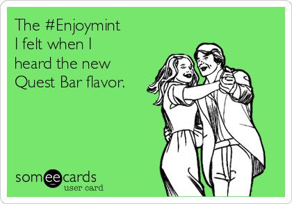 The #Enjoymint I felt when I  heard the new     Quest Bar flavor.