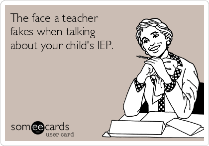 The face a teacher fakes when talking about your child's IEP.