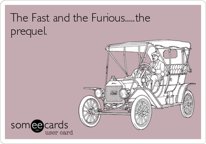 The Fast and the Furious.....the prequel.