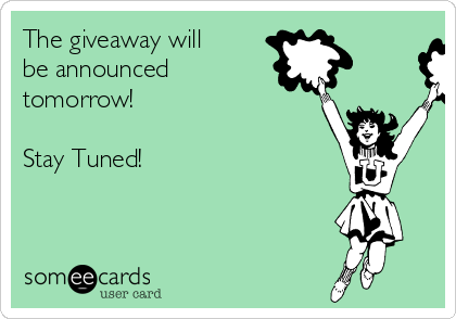 The giveaway will be announced tomorrow!   Stay Tuned!