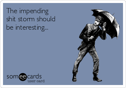 The impending  shit storm should be interesting...
