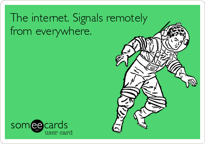 The internet. Signals remotely  from everywhere.