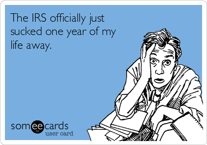 The IRS officially just sucked one year of my life away.