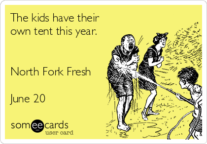 The kids have their own tent this year.   North Fork Fresh  June 20