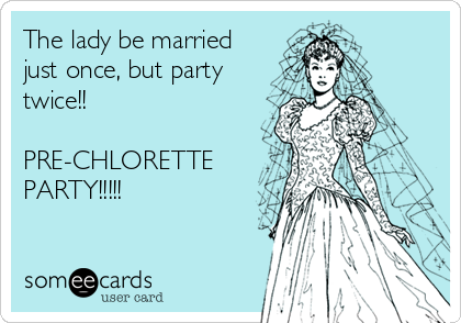 The lady be married just once, but party twice!!  PRE-CHLORETTE PARTY!!!!!
