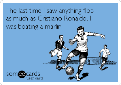 The last time I saw anything flop as much as Cristiano Ronaldo, I was boating a marlin