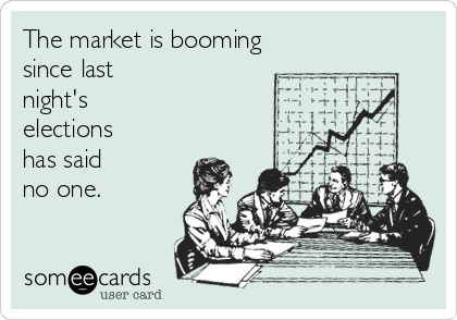 The market is booming since last night's elections has said no one.