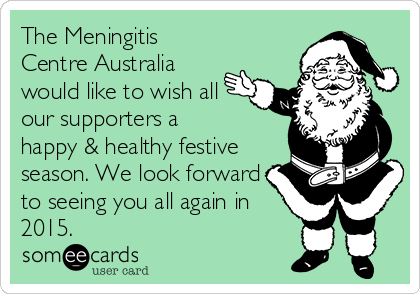 The Meningitis Centre Australia would like to wish all our supporters a  happy & healthy festive season. We look forward to seeing you all again in 2015.