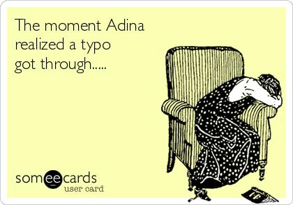 The moment Adina realized a typo got through.....