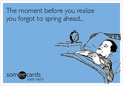 The moment before you realize you forgot to spring ahead...