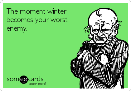 The moment winter becomes your worst enemy.